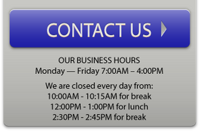 Contact Us | Our Business Hours: Monday — Friday 7:00AM – 4:00PM